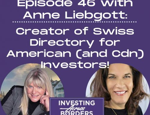 EP046: Anne Liebgott: Creator of Swiss Directory for American (and Cdn) Investors!
