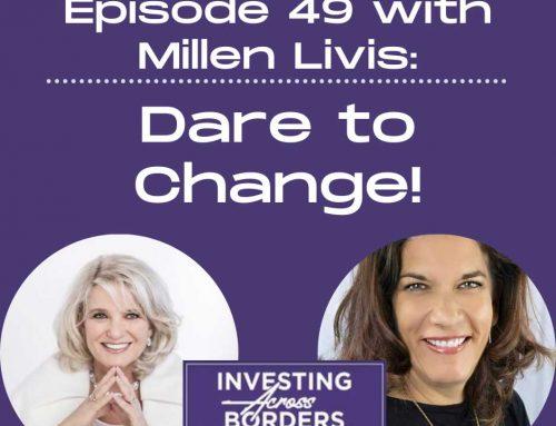 EP049: Millen Livis: Dare to Change! Across Borders…